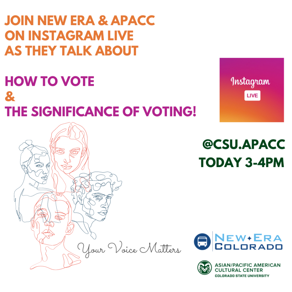 "Alt Text: Join New era & APACC on Instagram live as they talk about How to vote & the significance of voting! @CSU.APACC Today 3-4 pm. Your voice matters Image Description: Continuous drawing of 4 faces in bottom left corner next to text ""Your voice matters"", Instagram live logo in top right corner"